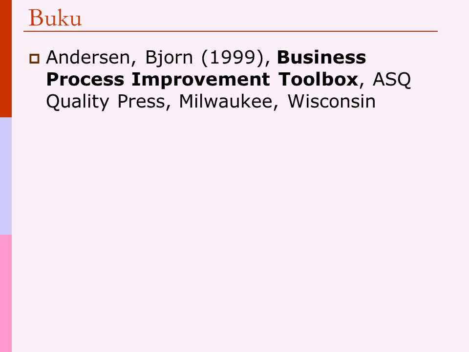 Buku  Andersen, Bjorn (1999), Business Process Improvement Toolbox, ASQ Quality Press, Milwaukee, Wisconsin