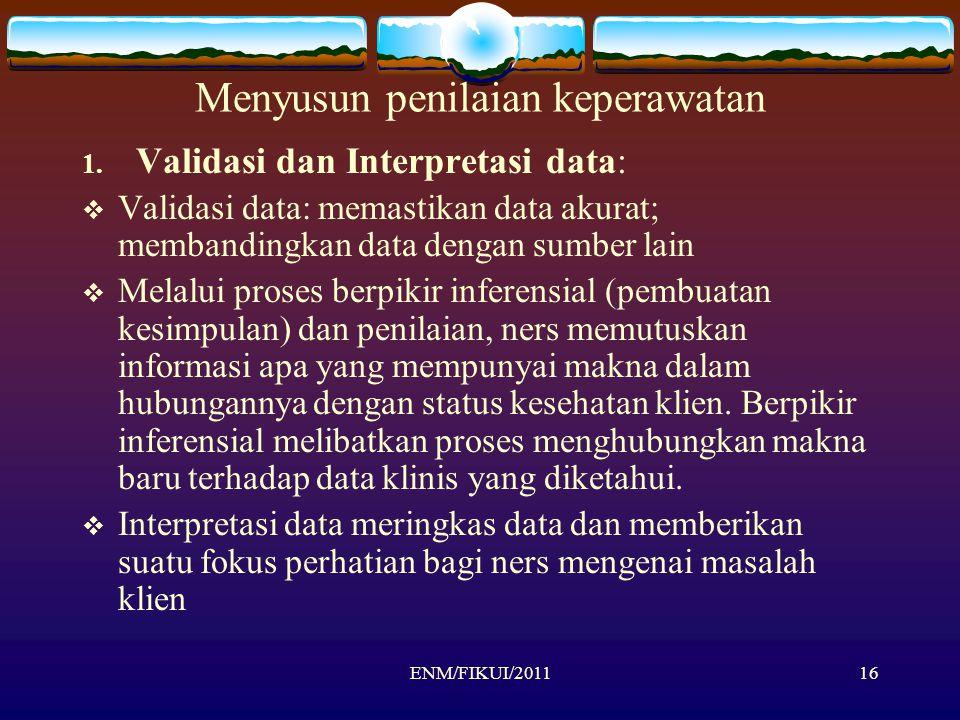 Menyusun penilaian keperawatan 1. Validasi dan Interpretasi data:  Validasi data: memastikan data akurat; membandingkan data dengan sumber lain  Mel