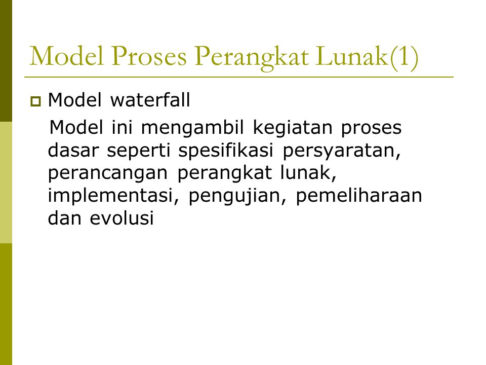 Model Proses Perangkat Lunak(2)  Model Pengembangan Evolusioner Pendekatan ini berhimpitan dengan kegiatan spesifikasi, pengembangan, dan validasi.