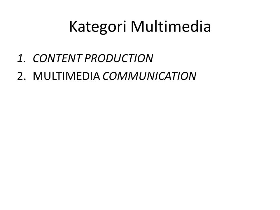 Kategori Multimedia 1.CONTENT PRODUCTION 2.MULTIMEDIA COMMUNICATION