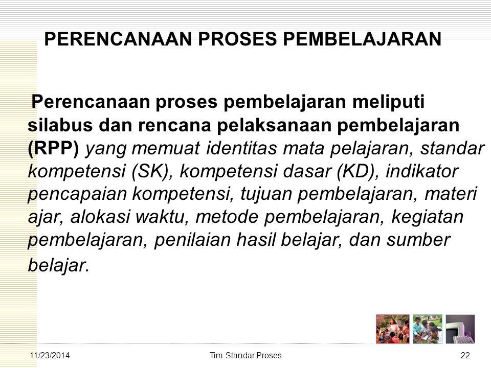 Tim Standar Proses2211/23/2014 PERENCANAAN PROSES PEMBELAJARAN Perencanaan proses pembelajaran meliputi silabus dan rencana pelaksanaan pembelajaran (