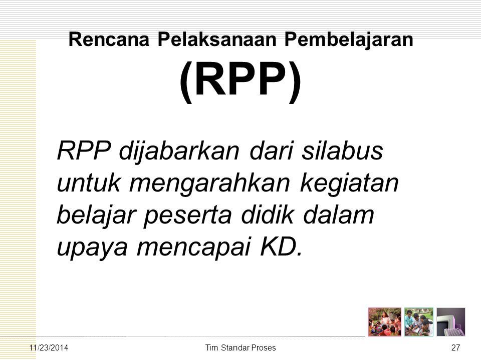 Tim Standar Proses2711/23/2014 Rencana Pelaksanaan Pembelajaran (RPP) RPP dijabarkan dari silabus untuk mengarahkan kegiatan belajar peserta didik dal