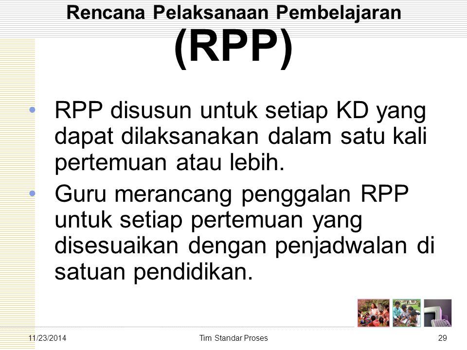 Tim Standar Proses2911/23/2014 Rencana Pelaksanaan Pembelajaran (RPP) RPP disusun untuk setiap KD yang dapat dilaksanakan dalam satu kali pertemuan at