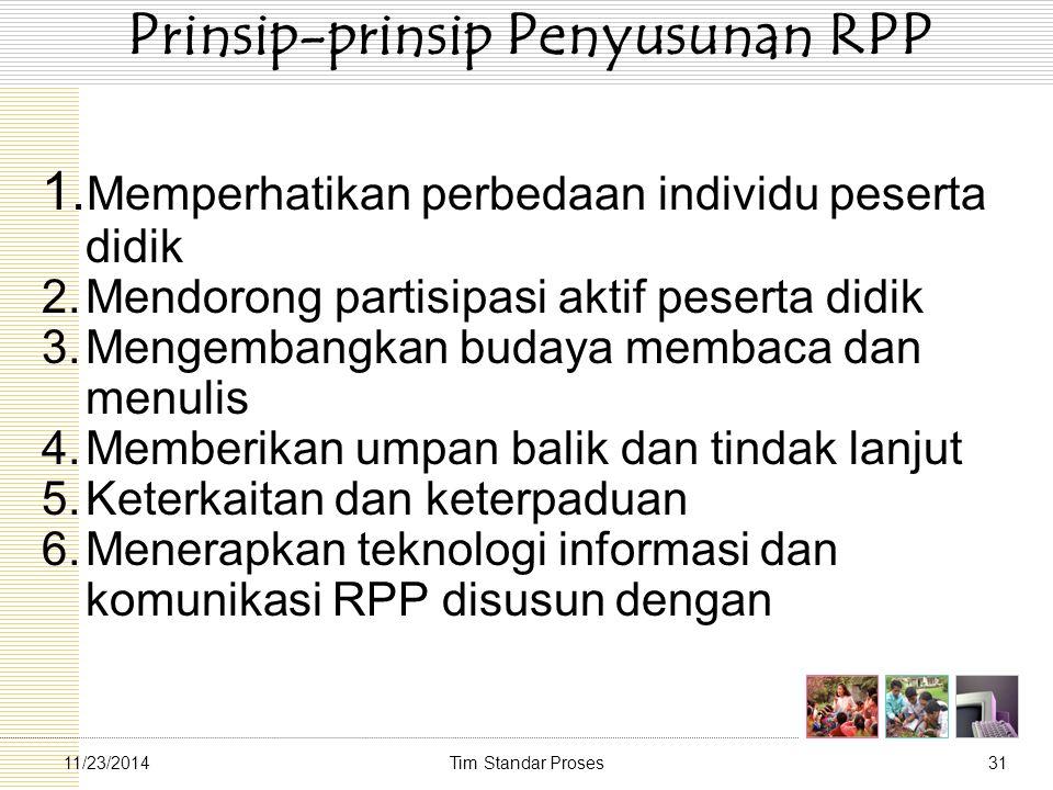 Tim Standar Proses3111/23/2014 Prinsip-prinsip Penyusunan RPP 1. Memperhatikan perbedaan individu peserta didik 2.Mendorong partisipasi aktif peserta