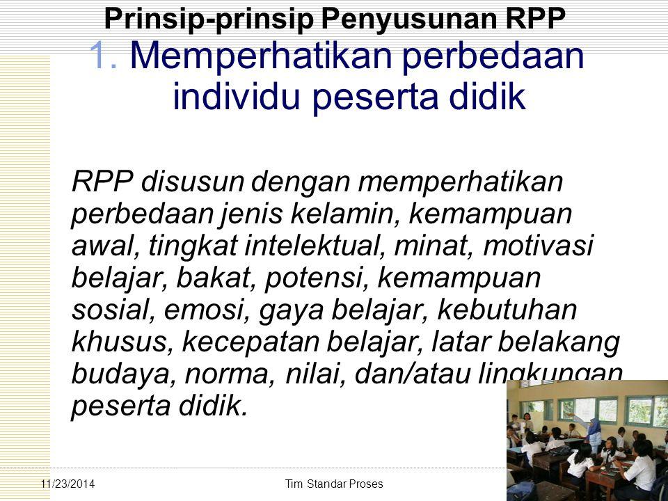 Tim Standar Proses3211/23/2014 Prinsip-prinsip Penyusunan RPP 1. Memperhatikan perbedaan individu peserta didik RPP disusun dengan memperhatikan perbe