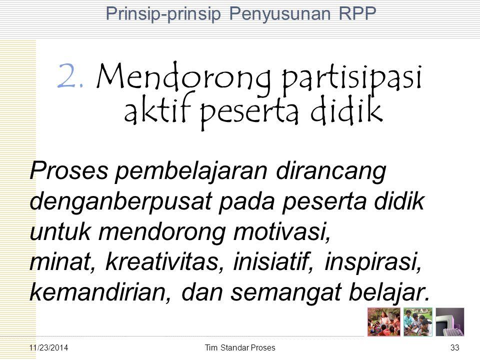 Tim Standar Proses3311/23/2014 Prinsip-prinsip Penyusunan RPP 2. Mendorong partisipasi aktif peserta didik Proses pembelajaran dirancang denganberpusa