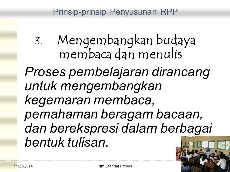 Tim Standar Proses3411/23/2014 Prinsip-prinsip Penyusunan RPP 3. Mengembangkan budaya membaca dan menulis Proses pembelajaran dirancang untuk mengemba