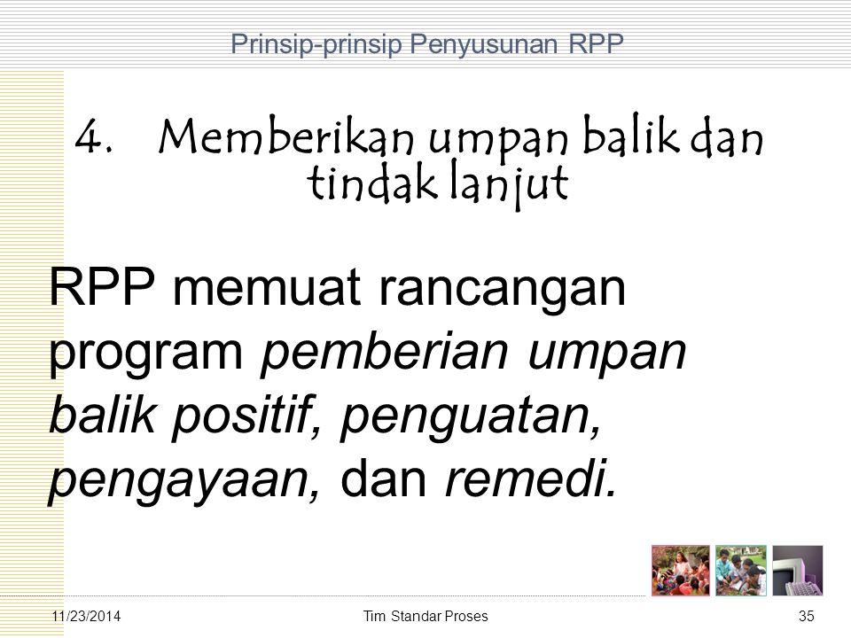 Tim Standar Proses3511/23/2014 Prinsip-prinsip Penyusunan RPP 4.Memberikan umpan balik dan tindak lanjut RPP memuat rancangan program pemberian umpan
