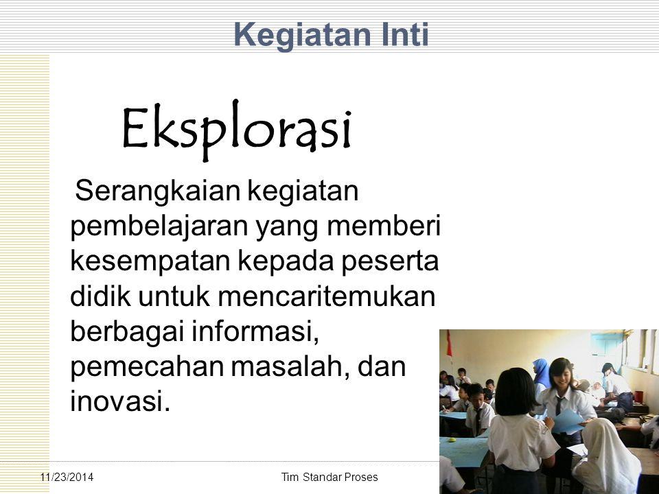 Tim Standar Proses5911/23/2014 Kegiatan Inti Eksplorasi Serangkaian kegiatan pembelajaran yang memberi kesempatan kepada peserta didik untuk mencarite