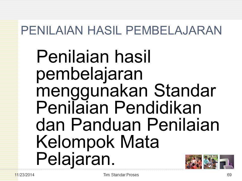Tim Standar Proses6911/23/2014 PENILAIAN HASIL PEMBELAJARAN Penilaian hasil pembelajaran menggunakan Standar Penilaian Pendidikan dan Panduan Penilaia