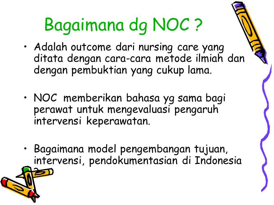 Hub Diagnosa dg NOC Contoh: Defisit volume cairan b/d … outcome yg dianjurkan : - elektrolit dan asam basa seimbang - cairan seimbang - hidrasi - status nutrisi : intake cairan dan elektrolit