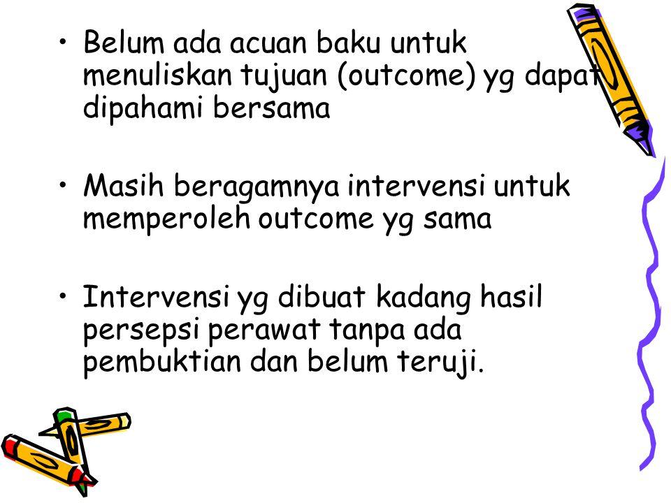 Belum ada acuan baku untuk menuliskan tujuan (outcome) yg dapat dipahami bersama Masih beragamnya intervensi untuk memperoleh outcome yg sama Interven