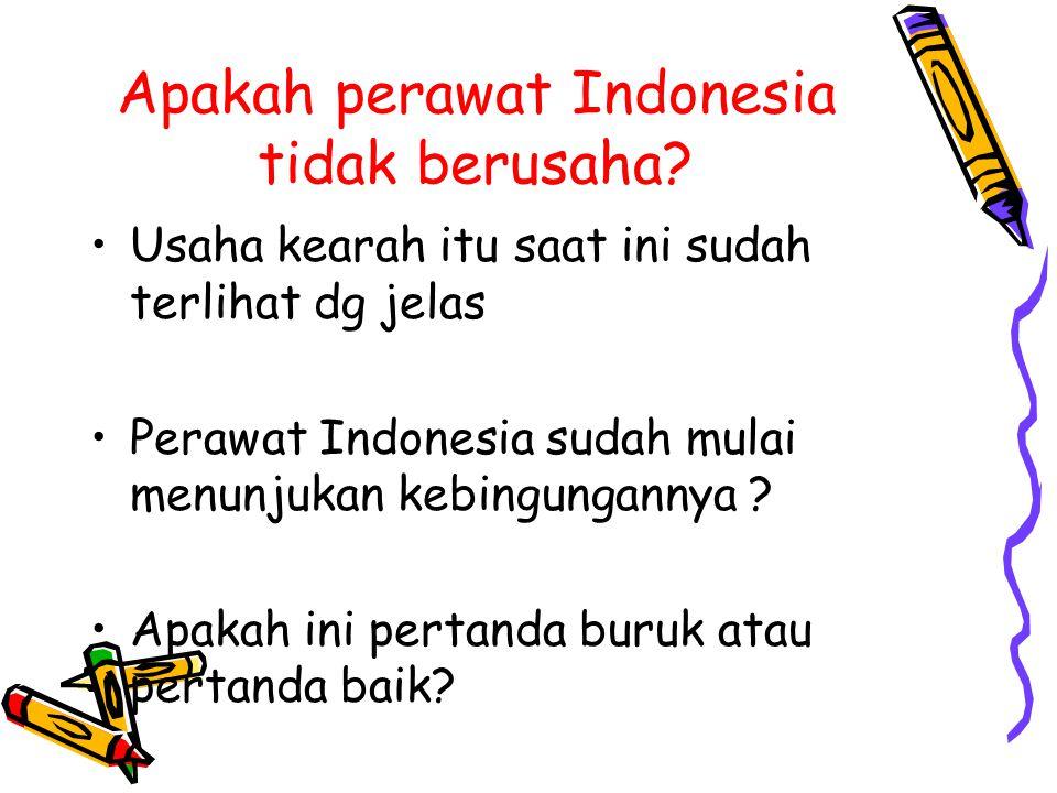 Apakah perawat Indonesia tidak berusaha? Usaha kearah itu saat ini sudah terlihat dg jelas Perawat Indonesia sudah mulai menunjukan kebingungannya ? A