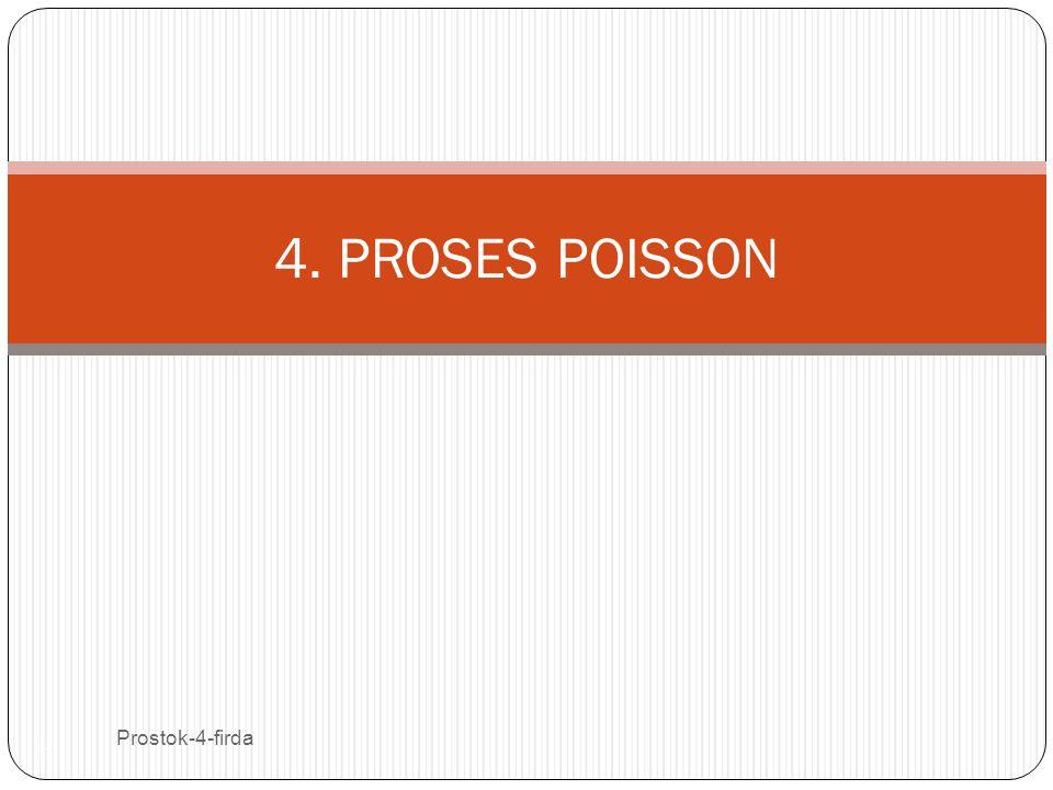 Prostok-4-firda 2 Proses stokastikdikatakan proses menghitung (counting process) jika menyatakan banyaknya kejadian yang terjadi selama waktu t (S.Osaki,1992).