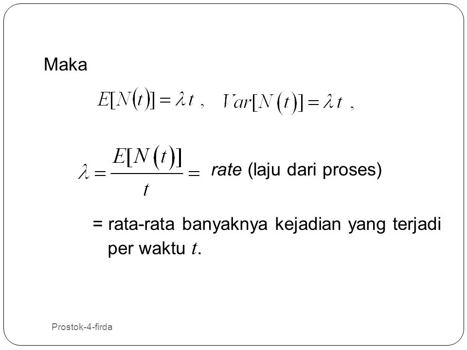 Prostok-4-firda 10 rate (laju dari proses) = rata-rata banyaknya kejadian yang terjadi per waktu t. Maka