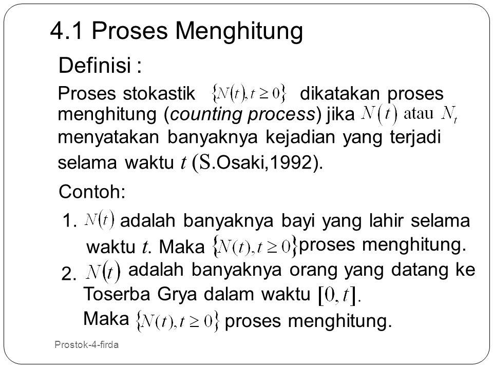 Prostok-4-firda 2 Proses stokastikdikatakan proses menghitung (counting process) jika menyatakan banyaknya kejadian yang terjadi selama waktu t (S.Osa
