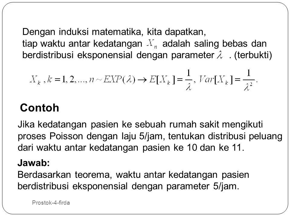 Prostok-4-firda 28 Dengan induksi matematika, kita dapatkan, tiap waktu antar kedatangan adalah saling bebas dan berdistribusi eksponensial dengan par