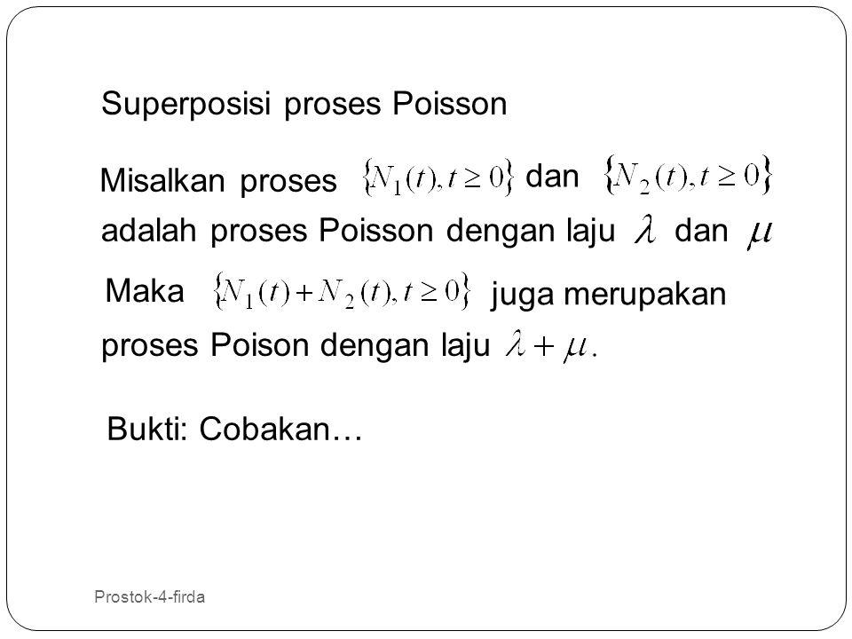 Prostok-4-firda 36 Superposisi proses Poisson Misalkan proses Maka proses Poison dengan laju adalah proses Poisson dengan laju juga merupakan dan Bukt