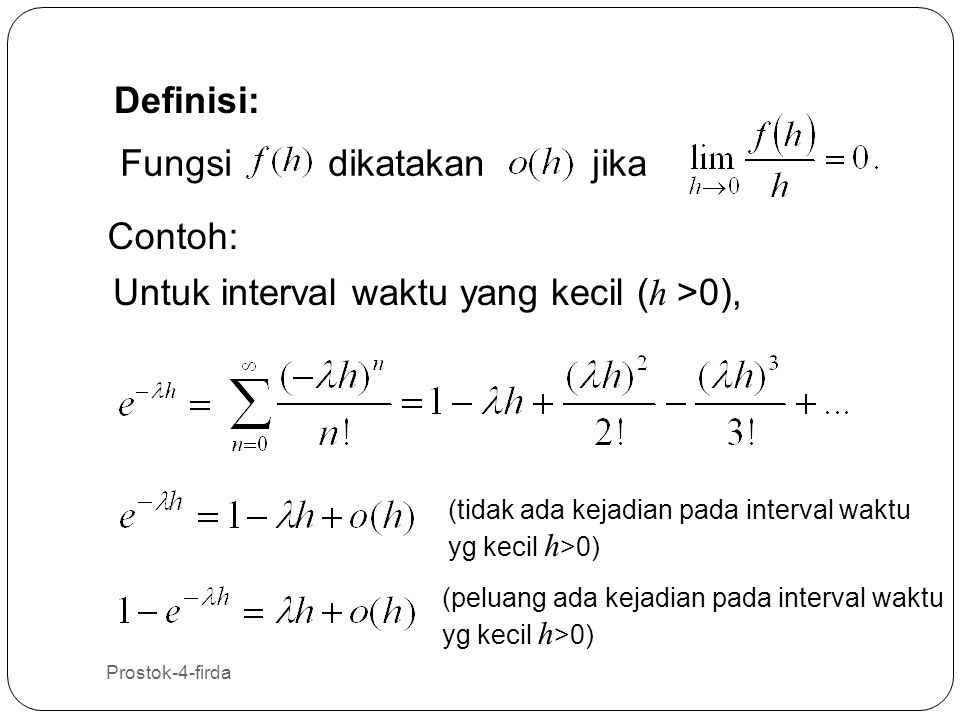 Prostok-4-firda 7 7 Definisi 1: Suatu proses menghitung dikatakan proses Poisson dengan laju (parameter) jika memenuhi: (i) (ii) Proses mempunyai kenaikan bebas stasioner (stationary independent increments) (iii) (iv) (S.