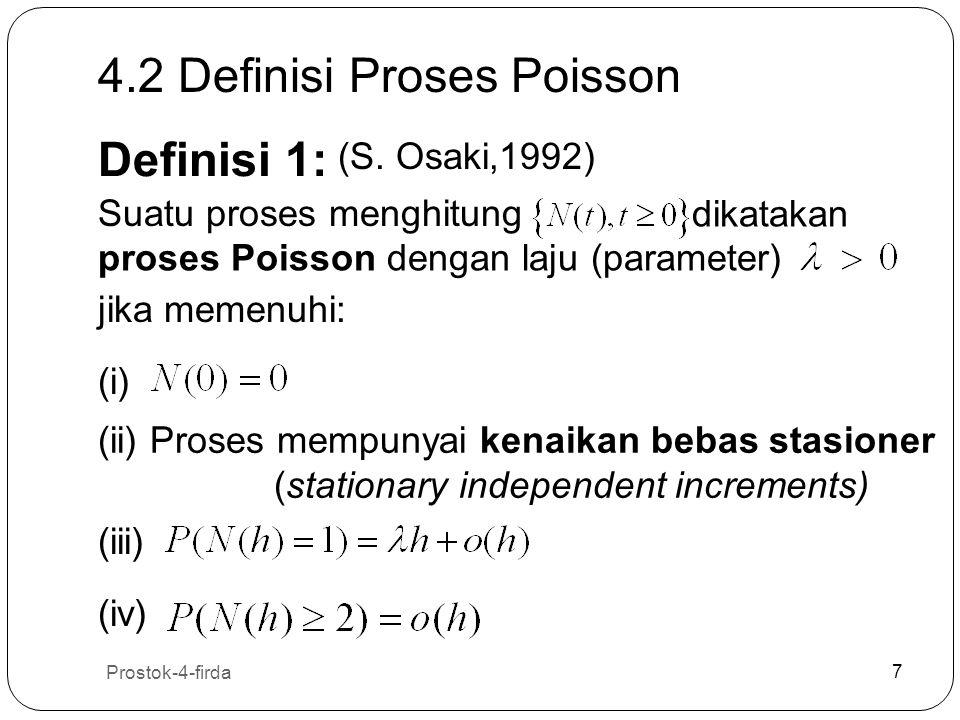 Prostok-4-firda 7 7 Definisi 1: Suatu proses menghitung dikatakan proses Poisson dengan laju (parameter) jika memenuhi: (i) (ii) Proses mempunyai kena