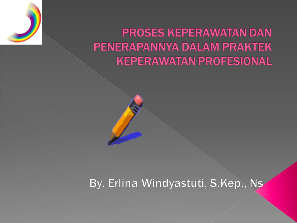 Proses keperawatan adalah suatu metode dimana suatu konsep diterapkan dalam praktek keperawatan.