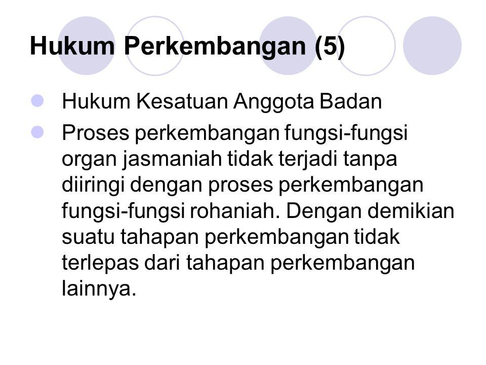 Hukum Perkembangan (5) Hukum Kesatuan Anggota Badan Proses perkembangan fungsi-fungsi organ jasmaniah tidak terjadi tanpa diiringi dengan proses perke