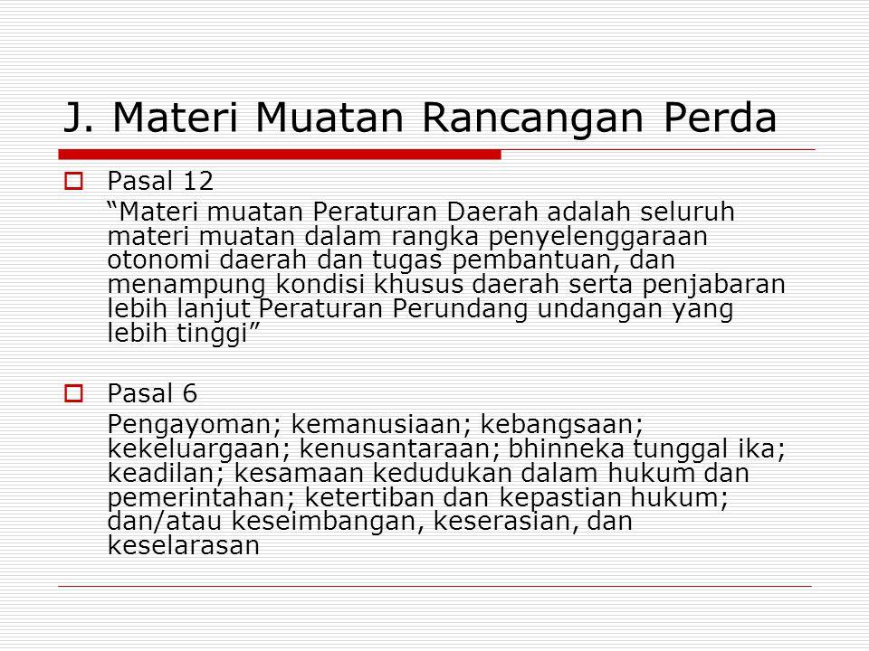 """J. Materi Muatan Rancangan Perda  Pasal 12 """"Materi muatan Peraturan Daerah adalah seluruh materi muatan dalam rangka penyelenggaraan otonomi daerah d"""