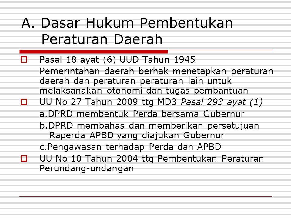 A. Dasar Hukum Pembentukan Peraturan Daerah  Pasal 18 ayat (6) UUD Tahun 1945 Pemerintahan daerah berhak menetapkan peraturan daerah dan peraturan-pe