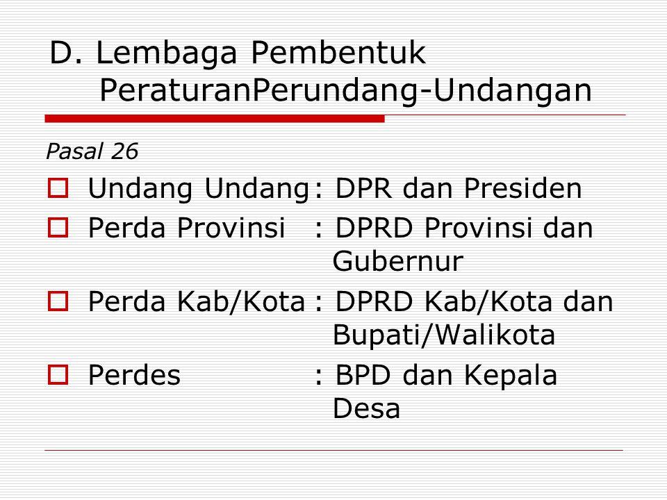 D. Lembaga Pembentuk PeraturanPerundang-Undangan Pasal 26  Undang Undang: DPR dan Presiden  Perda Provinsi: DPRD Provinsi dan Gubernur  Perda Kab/K