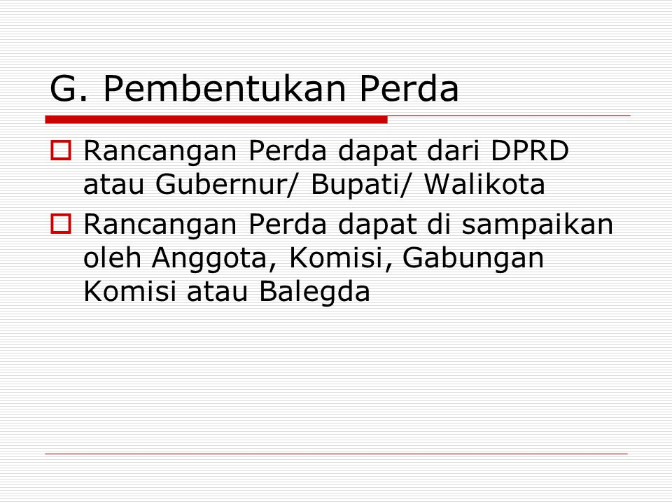 G. Pembentukan Perda  Rancangan Perda dapat dari DPRD atau Gubernur/ Bupati/ Walikota  Rancangan Perda dapat di sampaikan oleh Anggota, Komisi, Gabu