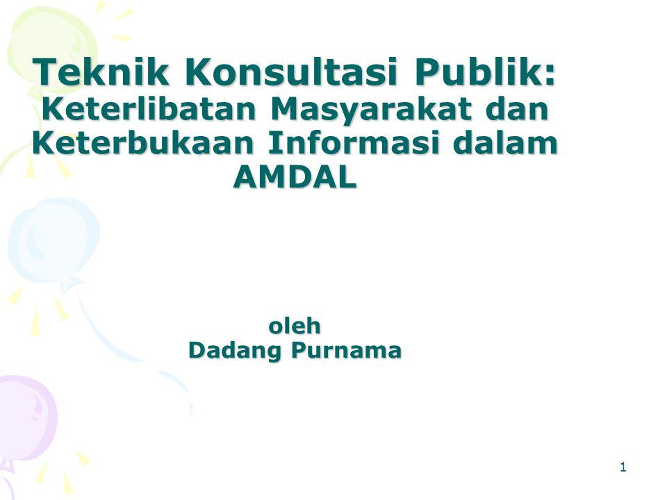 1 Teknik Konsultasi Publik: Keterlibatan Masyarakat dan Keterbukaan Informasi dalam AMDAL oleh Dadang Purnama Teknik Konsultasi Publik: Keterlibatan M