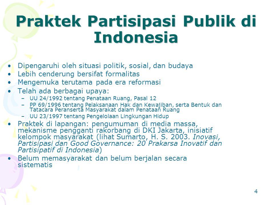 4 Praktek Partisipasi Publik di Indonesia Dipengaruhi oleh situasi politik, sosial, dan budaya Lebih cenderung bersifat formalitas Mengemuka terutama