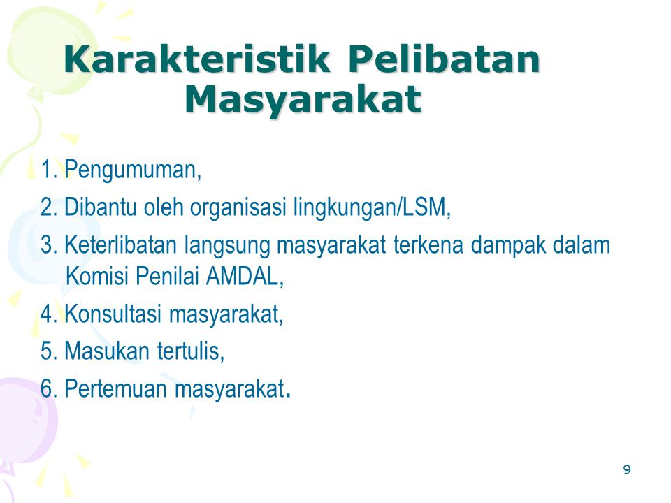 9 Karakteristik Pelibatan Masyarakat 1. Pengumuman, 2. Dibantu oleh organisasi lingkungan/LSM, 3. Keterlibatan langsung masyarakat terkena dampak dala