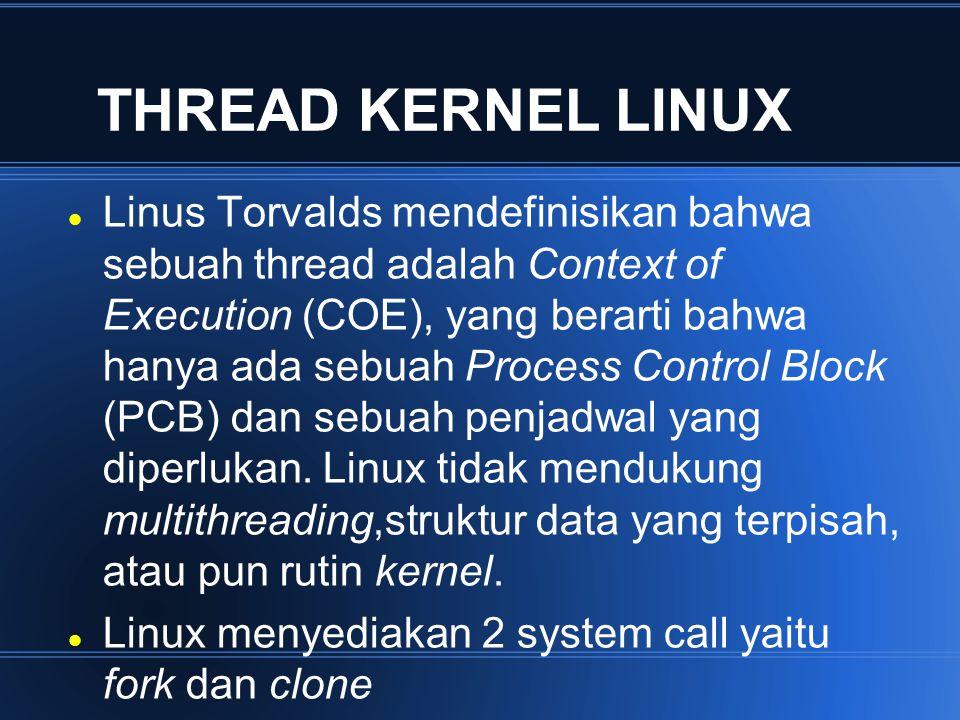 THREAD KERNEL LINUX Linus Torvalds mendefinisikan bahwa sebuah thread adalah Context of Execution (COE), yang berarti bahwa hanya ada sebuah Process C
