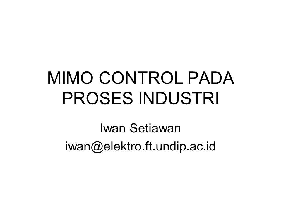 Materi Representasi MIMO proses Konsep Operability pada kontrol proses: - Controlability - Stability Interaksi Input-output proses MIMO Relative gain Array Strategi Design Sistem Kontrol I-O Pairing