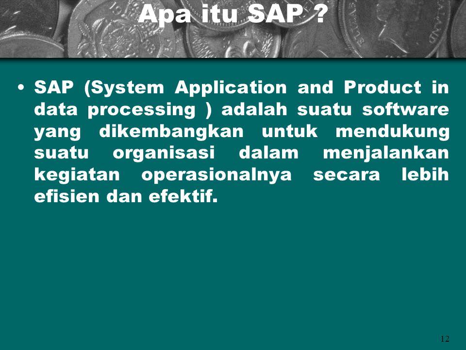 12 Apa itu SAP ? SAP (System Application and Product in data processing ) adalah suatu software yang dikembangkan untuk mendukung suatu organisasi dal