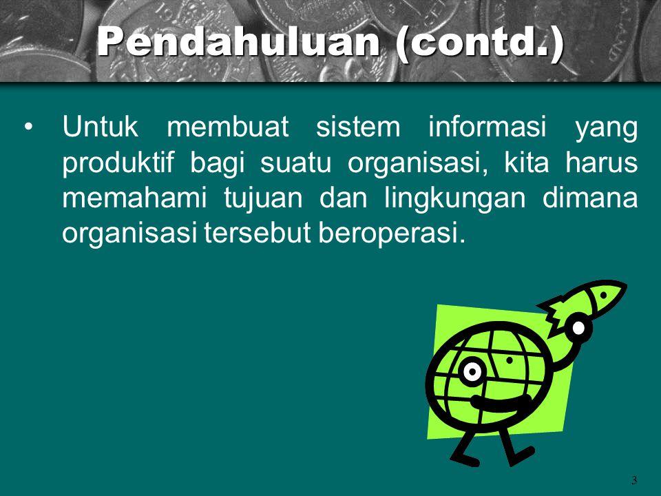 4 Pendahuluan (contd.) Sistem informasi menerjemahkan proses bisnis dari suatu organisasi/perusahaan menjadi suatu desain aplikasi terkomputerisasi dengan dukungan hardware dan software yang tepat