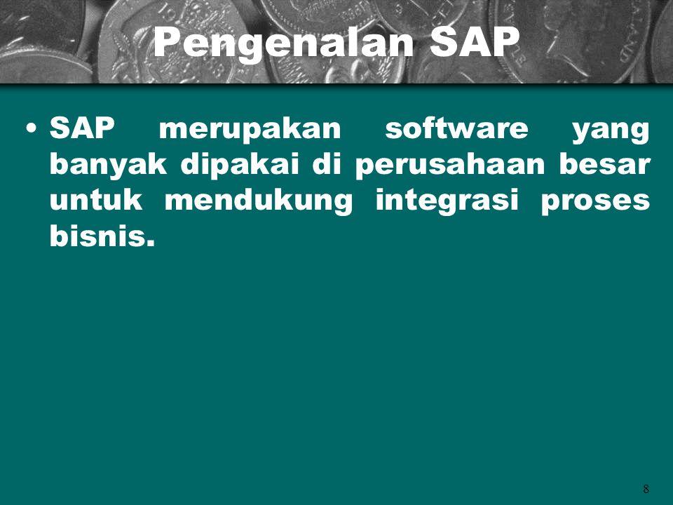 8 Pengenalan SAP SAP merupakan software yang banyak dipakai di perusahaan besar untuk mendukung integrasi proses bisnis.