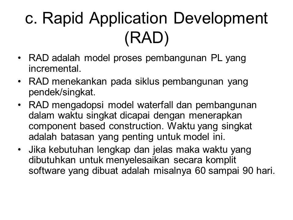 c. Rapid Application Development (RAD) RAD adalah model proses pembangunan PL yang incremental. RAD menekankan pada siklus pembangunan yang pendek/sin