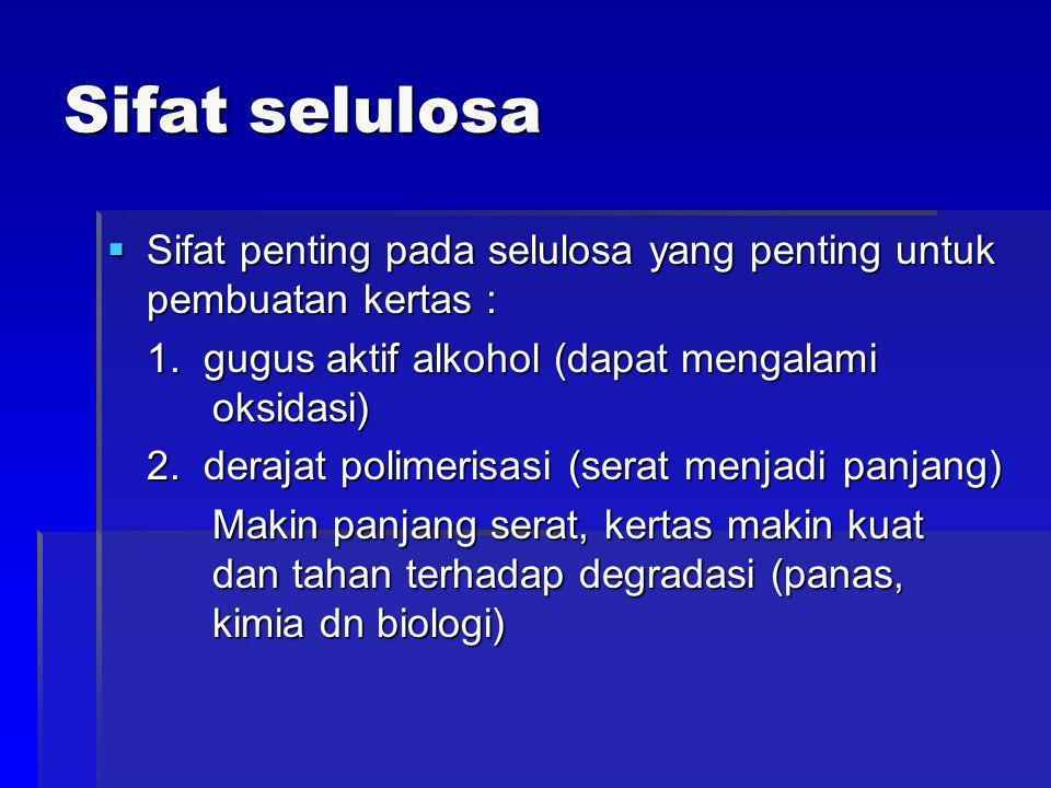 Sifat selulosa  Sifat penting pada selulosa yang penting untuk pembuatan kertas : 1.