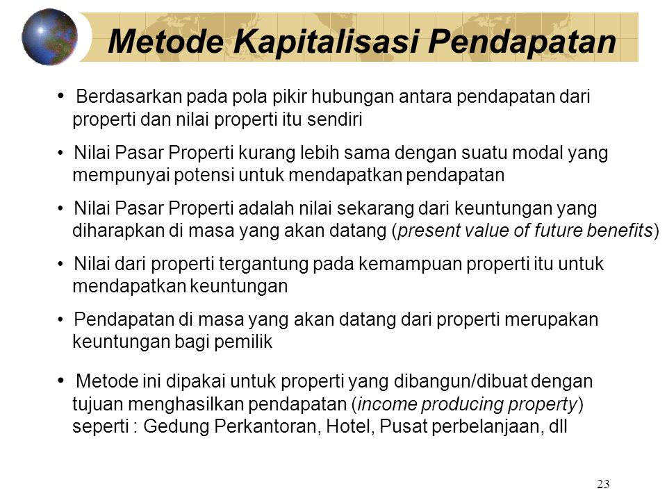 23 Metode Kapitalisasi Pendapatan Berdasarkan pada pola pikir hubungan antara pendapatan dari properti dan nilai properti itu sendiri Nilai Pasar Prop