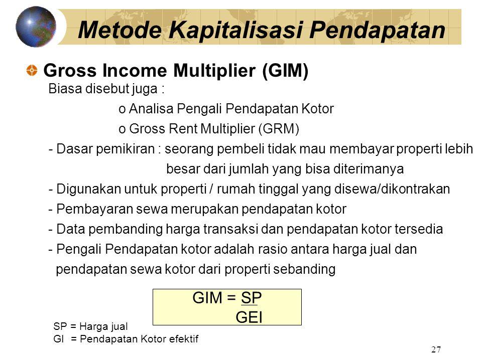 27 Biasa disebut juga : o Analisa Pengali Pendapatan Kotor o Gross Rent Multiplier (GRM) - Dasar pemikiran : seorang pembeli tidak mau membayar proper