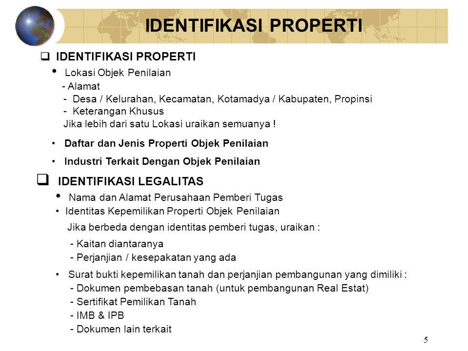 5 IDENTIFIKASI PROPERTI Lokasi Objek Penilaian - Alamat - Desa / Kelurahan, Kecamatan, Kotamadya / Kabupaten, Propinsi - Keterangan Khusus Jika lebih