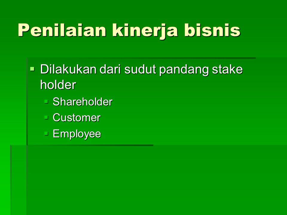 Penilaian kinerja bisnis  Dilakukan dari sudut pandang stake holder  Shareholder  Customer  Employee