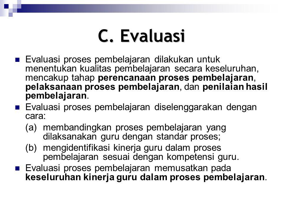 C. Evaluasi Evaluasi proses pembelajaran dilakukan untuk menentukan kualitas pembelajaran secara keseluruhan, mencakup tahap perencanaan proses pembel