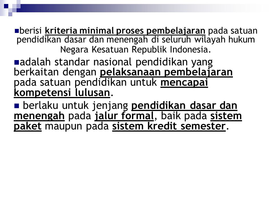 berisi kriteria minimal proses pembelajaran pada satuan pendidikan dasar dan menengah di seluruh wilayah hukum Negara Kesatuan Republik Indonesia.