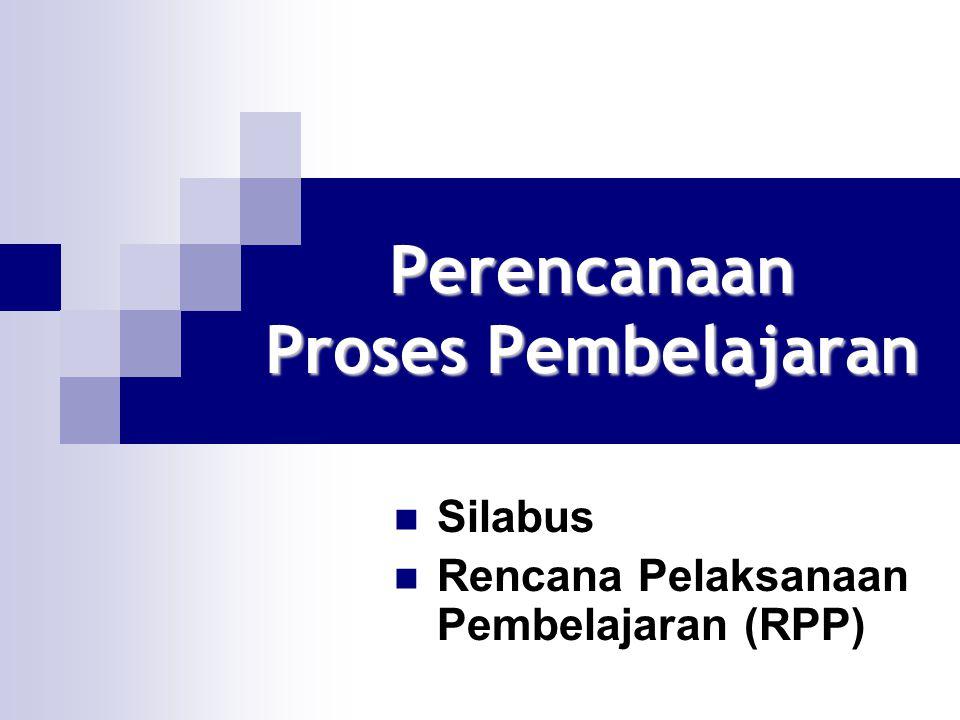 Perencanaan Proses Pembelajaran Silabus Rencana Pelaksanaan Pembelajaran (RPP)