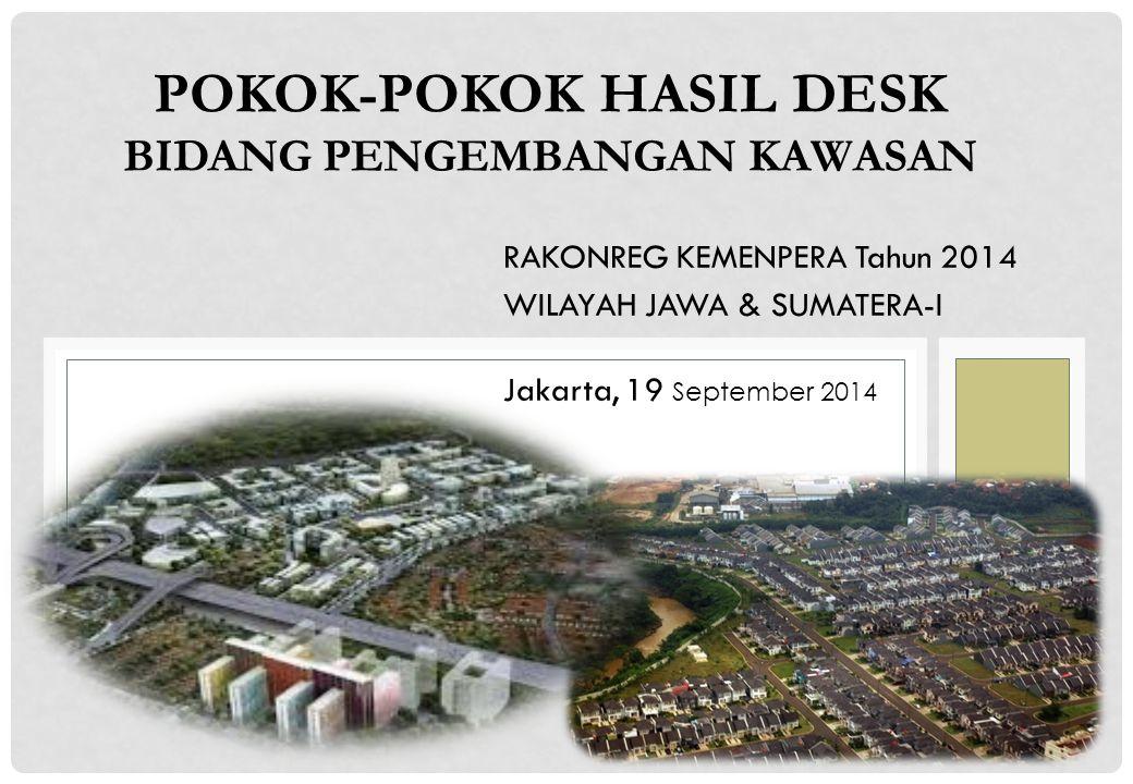 POKOK-POKOK HASIL DESK BIDANG PENGEMBANGAN KAWASAN RAKONREG KEMENPERA Tahun 2014 WILAYAH JAWA & SUMATERA-I Jakarta, 19 September 2014
