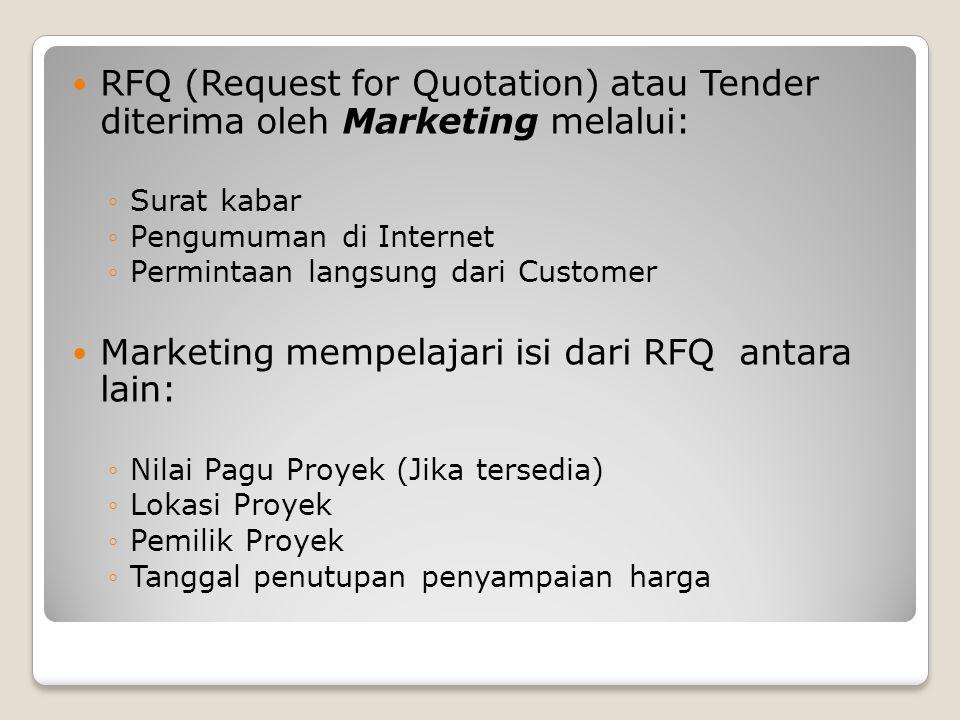 RFQ (Request for Quotation) atau Tender diterima oleh Marketing melalui: ◦Surat kabar ◦Pengumuman di Internet ◦Permintaan langsung dari Customer Marke