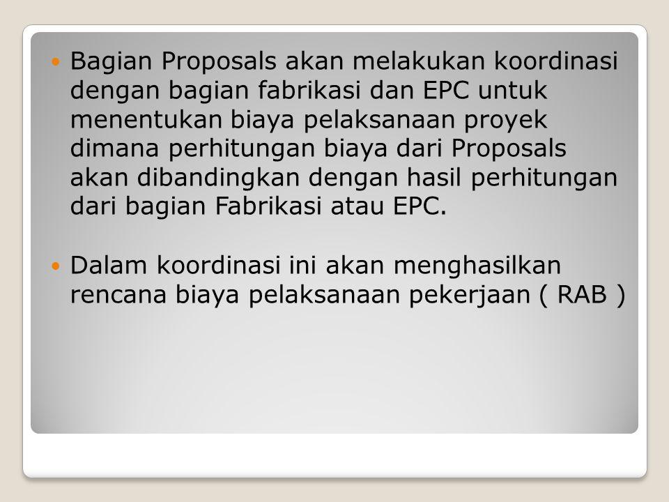 Bagian Proposals akan melakukan koordinasi dengan bagian fabrikasi dan EPC untuk menentukan biaya pelaksanaan proyek dimana perhitungan biaya dari Pro